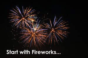 Get Audience Attention by Starting with Fireworks